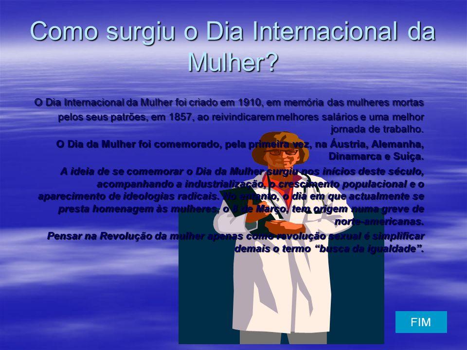 Como surgiu o Dia Internacional da Mulher? O Dia Internacional da Mulher foi criado em 1910, em memória das mulheres mortas pelos seus patrões, em 185