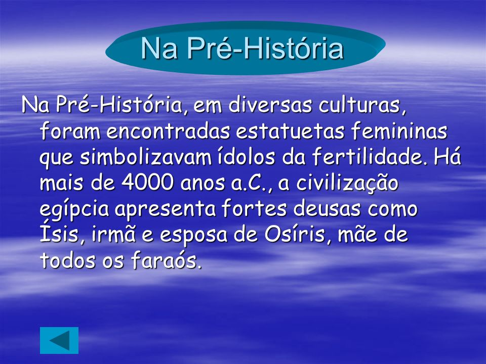 Na Pré-História Na Pré-História, em diversas culturas, foram encontradas estatuetas femininas que simbolizavam ídolos da fertilidade. Há mais de 4000