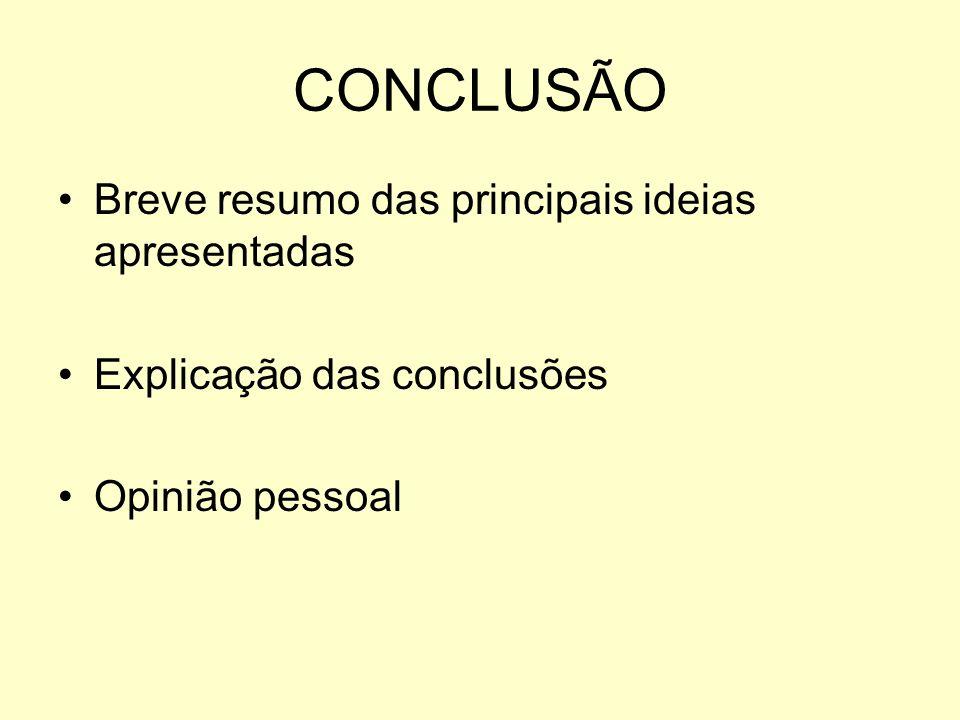 CONCLUSÃO Breve resumo das principais ideias apresentadas Explicação das conclusões Opinião pessoal