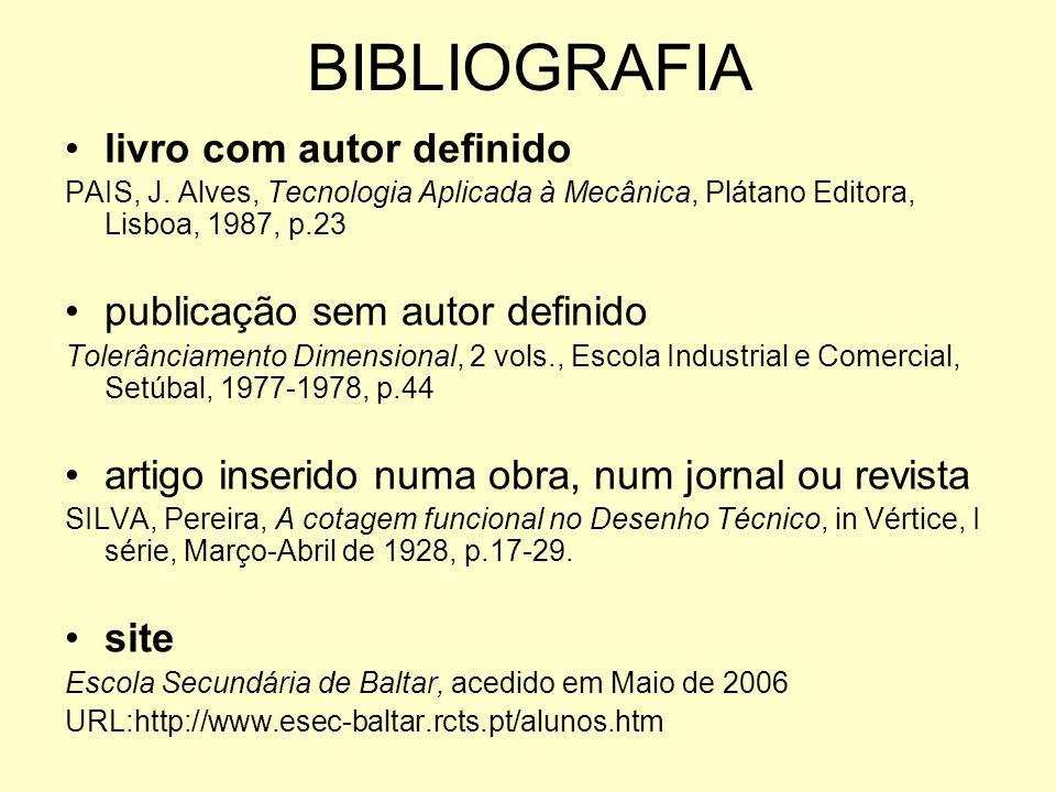 BIBLIOGRAFIA livro com autor definido PAIS, J. Alves, Tecnologia Aplicada à Mecânica, Plátano Editora, Lisboa, 1987, p.23 publicação sem autor definid