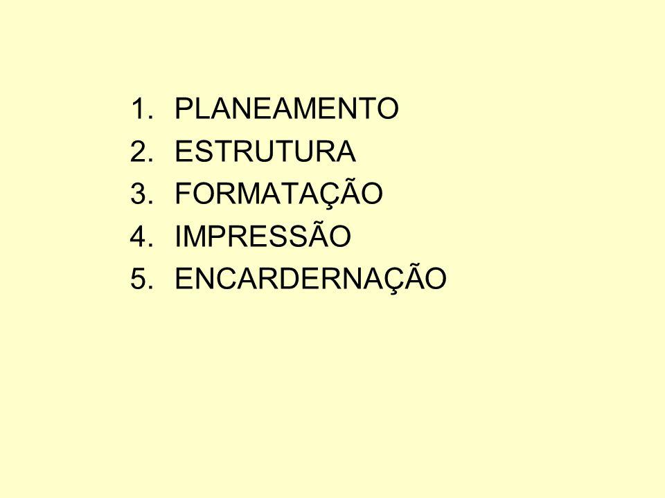 1.PLANEAMENTO 2.ESTRUTURA 3.FORMATAÇÃO 4.IMPRESSÃO 5.ENCARDERNAÇÃO