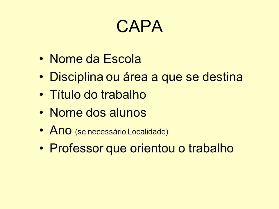 CAPA Nome da Escola Disciplina ou área a que se destina Título do trabalho Nome dos alunos Ano (se necessário Localidade) Professor que orientou o tra