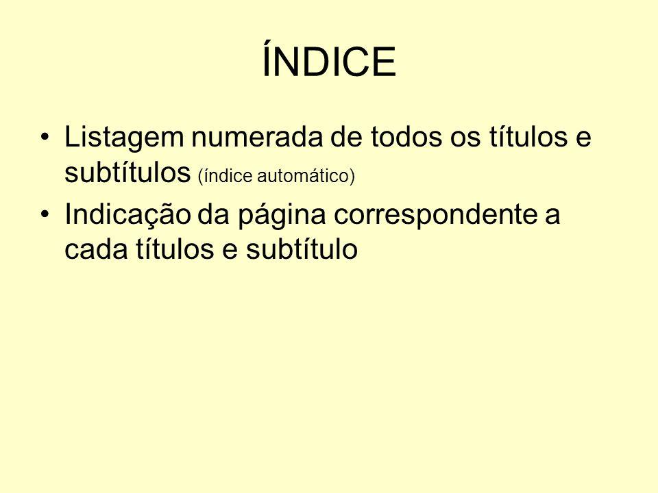 ÍNDICE Listagem numerada de todos os títulos e subtítulos (índice automático) Indicação da página correspondente a cada títulos e subtítulo