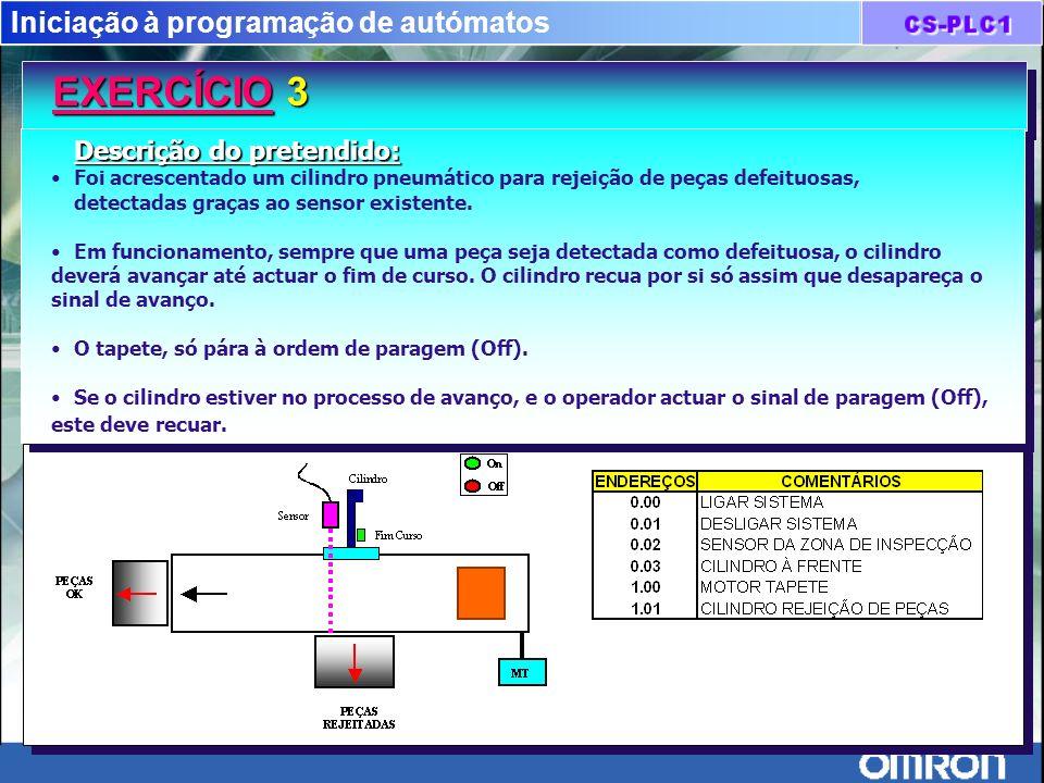 Iniciação à programação de autómatos EXERCÍCIO 3 EXERCÍCIO 3 Descrição do pretendido: Foi acrescentado um cilindro pneumático para rejeição de peças d