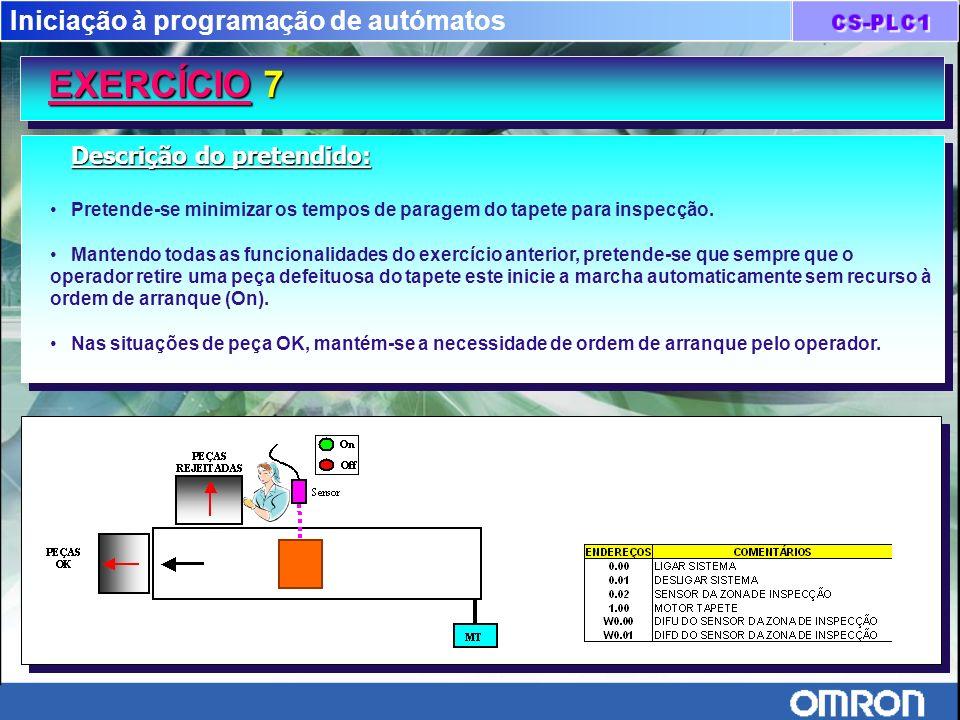 Iniciação à programação de autómatos EXERCÍCIO 7 EXERCÍCIO 7 Descrição do pretendido: Pretende-se minimizar os tempos de paragem do tapete para inspec