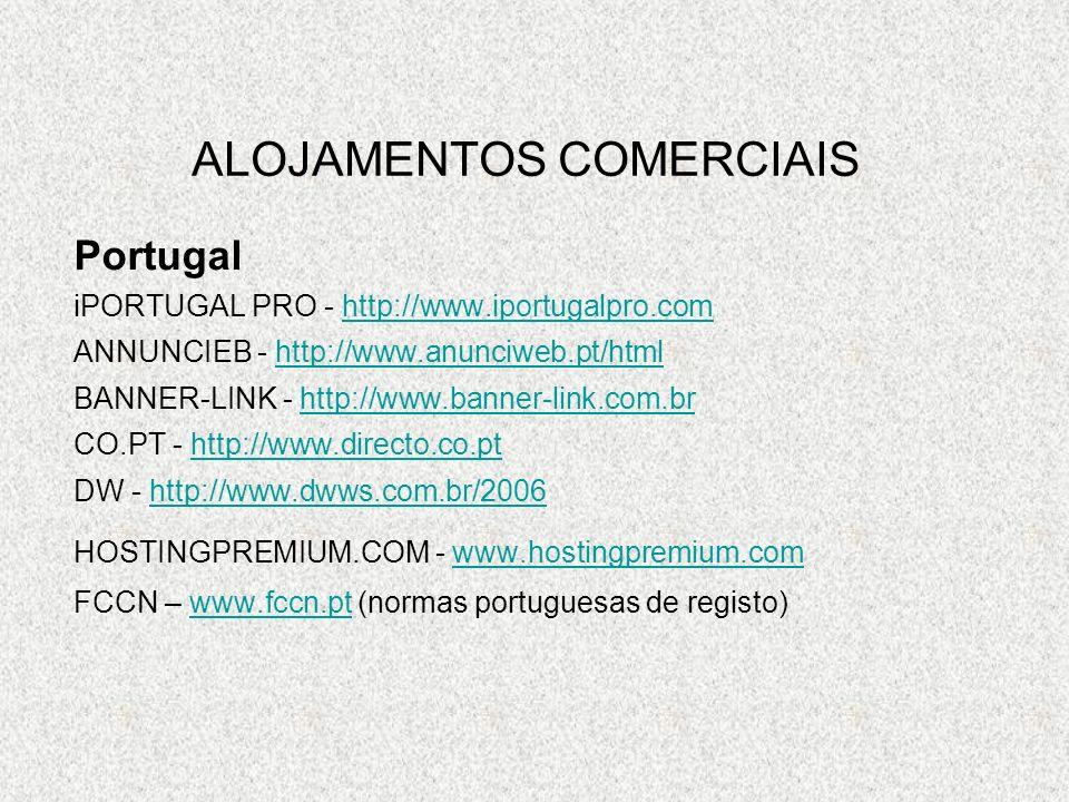 ALOJAMENTOS COMERCIAIS Portugal ALMOUROLTEC - http://www.ptisp.orghttp://www.ptisp.org HIPER BRASIL - http://www.hiperbrasil.comhttp://www.hiperbrasil.com LUSODIGITAL - http://www.lusodigital.comhttp://www.lusodigital.com MONTRALOJA.COM - http://www.montraloja.com.pthttp://www.montraloja.com.pt NETCODE - http://www.netcode.pthttp://www.netcode.pt PONTONET - http://www.pontonet.nethttp://www.pontonet.net PORTALXL - http://www.portalxl.comhttp://www.portalxl.com