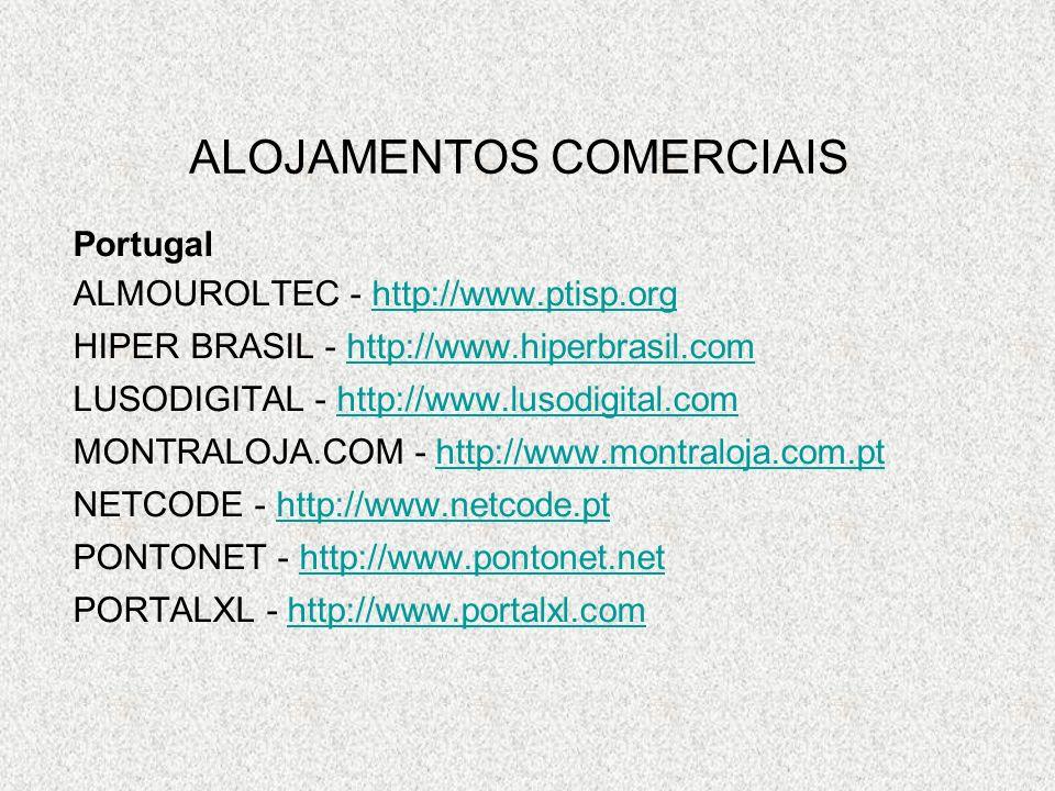 ALOJAMENTOS COMERCIAIS Estrangeiro ADDR.COM - http://www.addr.comhttp://www.addr.com V3 - http://home.v3.comhttp://home.v3.com DOMAINDISCOUNT24 - www.domaindiscount24.net/www.domaindiscount24.net/ GO DADDY - http://www.godaddy.comhttp://www.godaddy.com GUEB.COM - www.gueb.com/b/palabra.asp?q=registro%20de%20dominios www.gueb.com/b/palabra.asp?q=registro%20de%20dominios REGISTER.COM - www.register.com/retail/index.rcmxwww.register.com/retail/index.rcmx