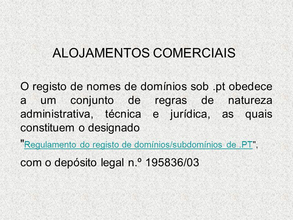 ALOJAMENTOS COMERCIAIS O registo de nomes de domínios sob.pt obedece a um conjunto de regras de natureza administrativa, técnica e jurídica, as quais constituem o designado Regulamento do registo de domínios/subdomínios de.PT , Regulamento do registo de domínios/subdomínios de.PT com o depósito legal n.º 195836/03