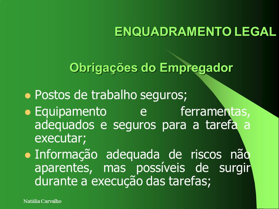 Natália Carvalho ENQUADRAMENTO LEGAL Postos de trabalho seguros; Equipamento e ferramentas, adequados e seguros para a tarefa a executar; Informação a
