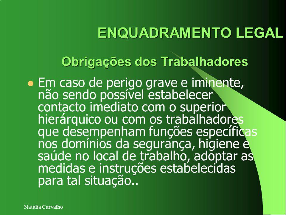 Natália Carvalho ENQUADRAMENTO LEGAL Obrigações dos Trabalhadores Em caso de perigo grave e iminente, não sendo possível estabelecer contacto imediato