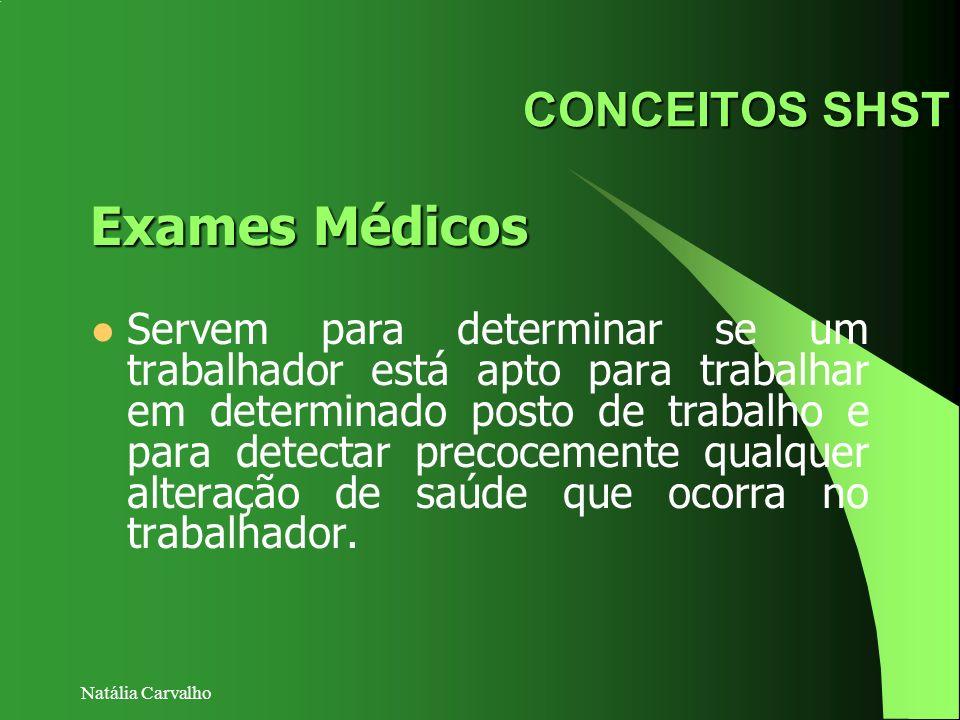 Natália Carvalho CONCEITOS SHST Exames Médicos Servem para determinar se um trabalhador está apto para trabalhar em determinado posto de trabalho e pa