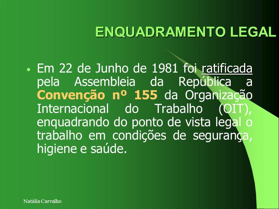 Natália Carvalho ENQUADRAMENTO LEGAL ratificada Em 22 de Junho de 1981 foi ratificada pela Assembleia da República a Convenção nº 155 da Organização I
