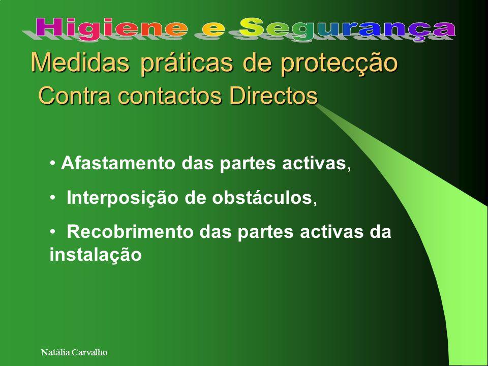 Natália Carvalho Medidas práticas de protecção Contra contactos Directos Afastamento das partes activas, Interposição de obstáculos, Recobrimento das