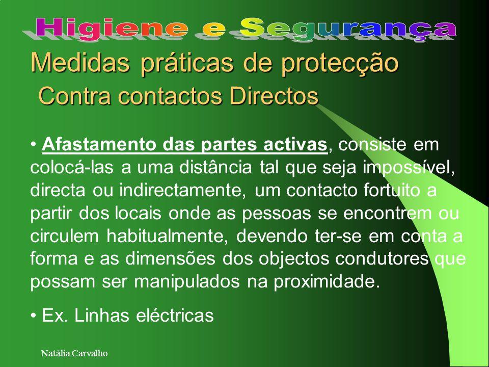 Natália Carvalho Medidas práticas de protecção Contra contactos Directos Afastamento das partes activas, consiste em colocá-las a uma distância tal qu