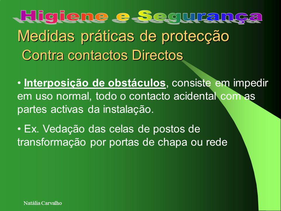 Natália Carvalho Medidas práticas de protecção Contra contactos Directos Interposição de obstáculos, consiste em impedir em uso normal, todo o contact