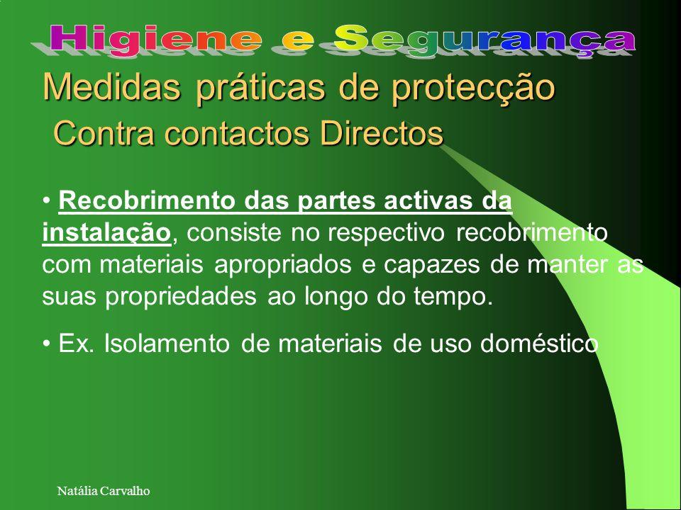 Natália Carvalho Medidas práticas de protecção Contra contactos Directos Recobrimento das partes activas da instalação, consiste no respectivo recobri