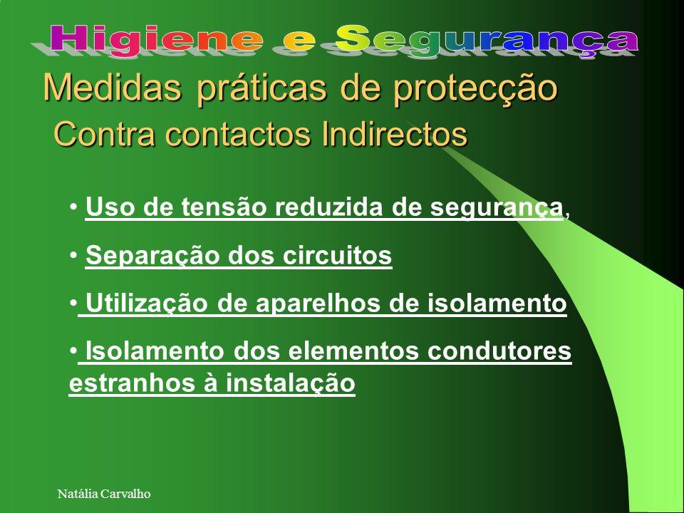 Natália Carvalho Medidas práticas de protecção Contra contactos Indirectos Uso de tensão reduzida de segurança, Separação dos circuitos Utilização de