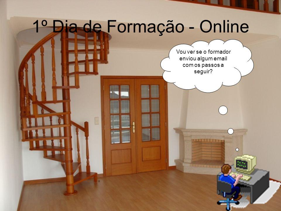 1º Dia de Formação - Online Vou ver se o formador enviou algum email com os passos a seguir