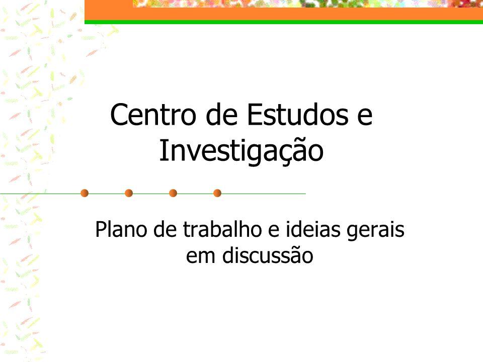 Centro de Estudos e Investigação Plano de trabalho e ideias gerais em discussão