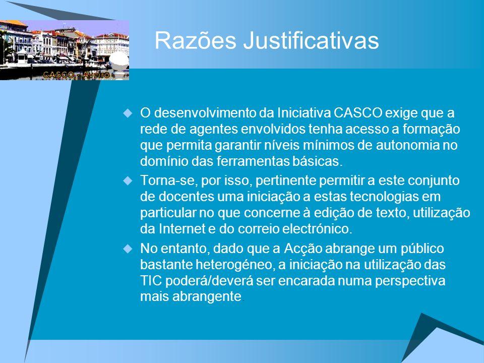 Razões Justificativas O desenvolvimento da Iniciativa CASCO exige que a rede de agentes envolvidos tenha acesso a formação que permita garantir níveis mínimos de autonomia no domínio das ferramentas básicas.