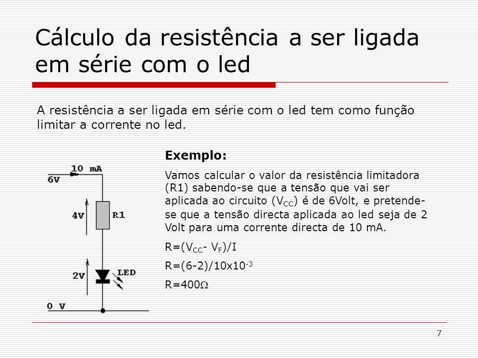 7 Cálculo da resistência a ser ligada em série com o led A resistência a ser ligada em série com o led tem como função limitar a corrente no led. Exem