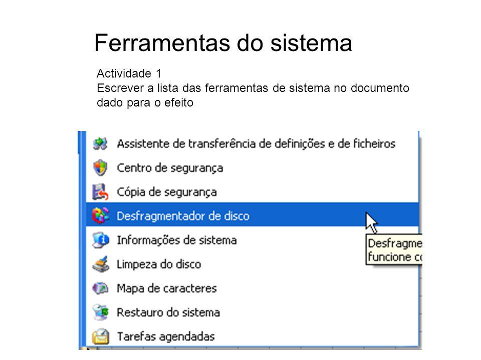Ferramentas do sistema Actividade 1 Escrever a lista das ferramentas de sistema no documento dado para o efeito