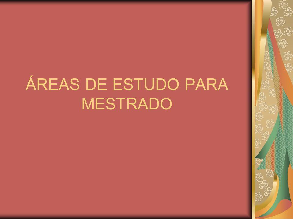 ÁREAS DE ESTUDO PARA MESTRADO