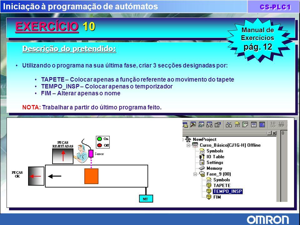 Iniciação à programação de autómatos EXERCÍCIO 10 EXERCÍCIO 10 Descrição do pretendido: Utilizando o programa na sua última fase, criar 3 secções desi