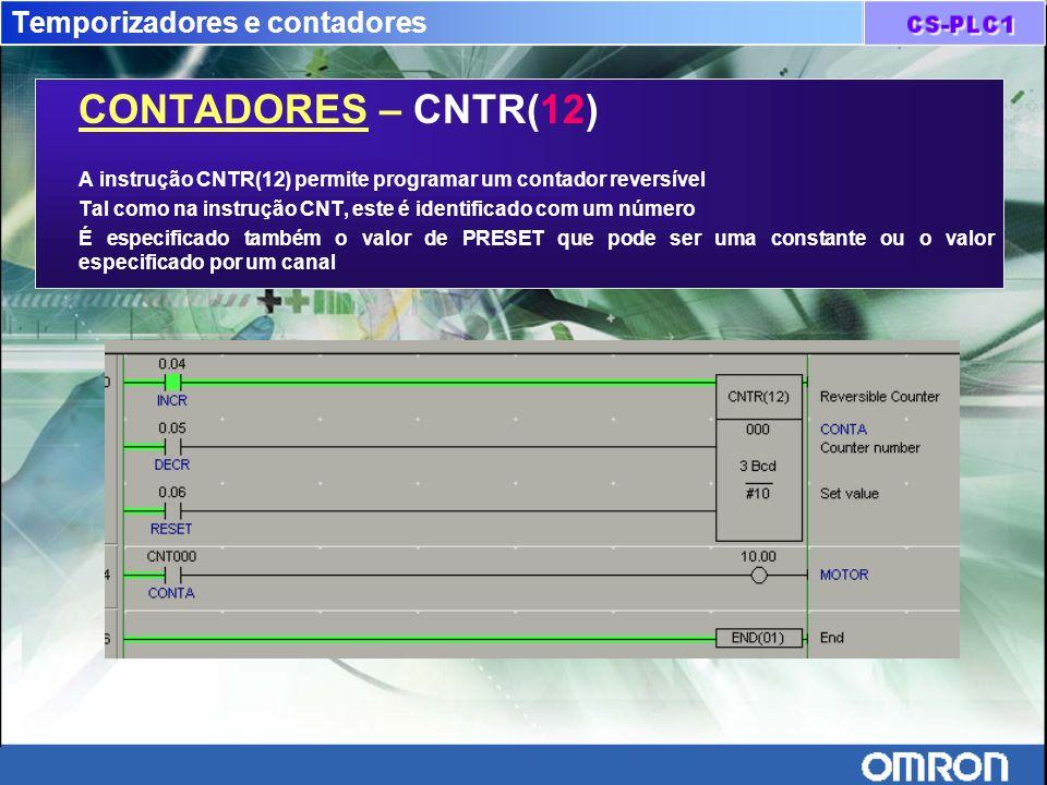Temporizadores e contadores CONTADORES – CNTR(12) A instrução CNTR(12) permite programar um contador reversível Tal como na instrução CNT, este é iden