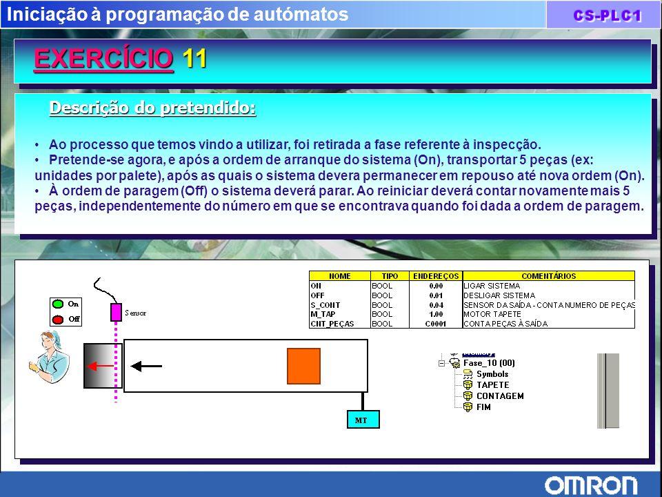 Iniciação à programação de autómatos EXERCÍCIO 11 Descrição do pretendido: Ao processo que temos vindo a utilizar, foi retirada a fase referente à ins