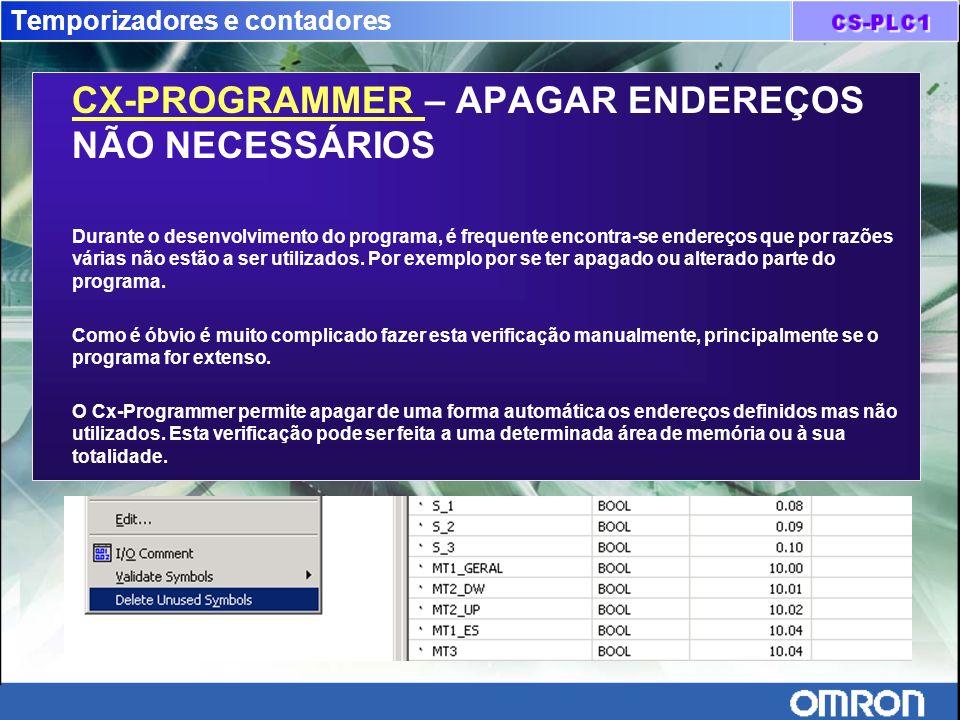 Temporizadores e contadores CX-PROGRAMMER – APAGAR ENDEREÇOS NÃO NECESSÁRIOS Durante o desenvolvimento do programa, é frequente encontra-se endereços