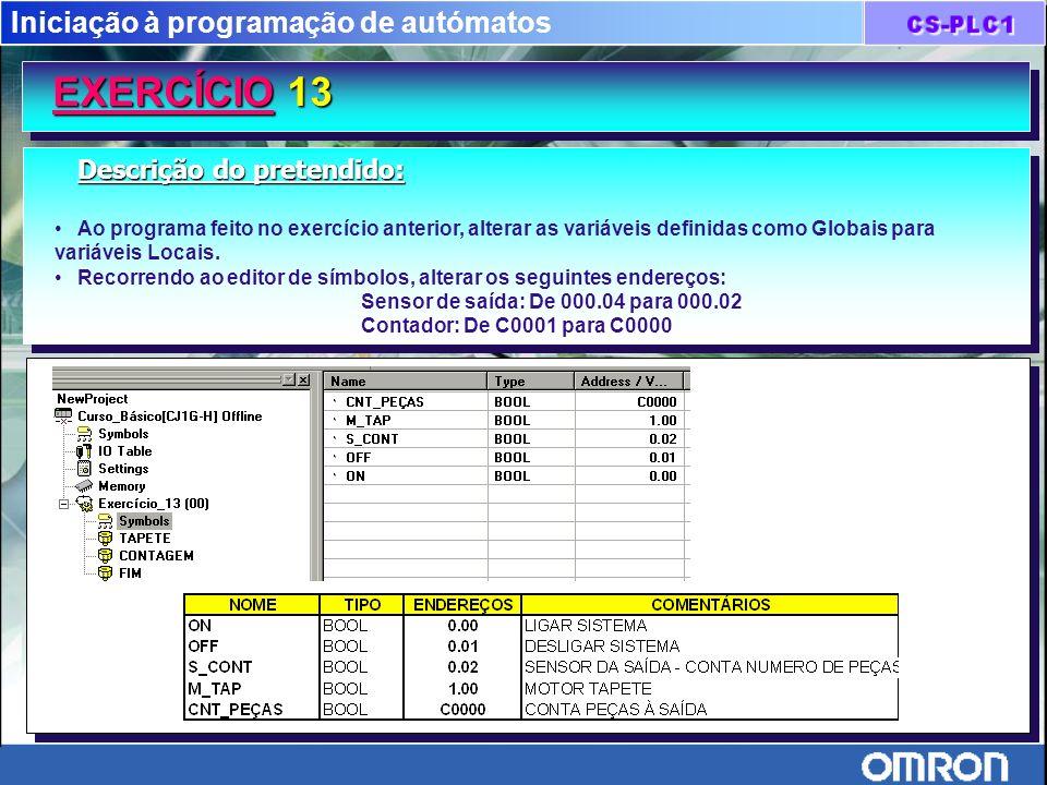 Iniciação à programação de autómatos EXERCÍCIO 13 Descrição do pretendido: Ao programa feito no exercício anterior, alterar as variáveis definidas com