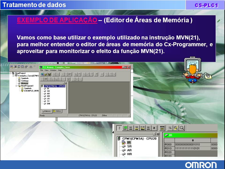 Tratamento de dados EXEMPLO DE APLICAÇÃO – (Editor de Áreas de Memória ) Vamos como base utilizar o exemplo utilizado na instrução MVN(21), para melho