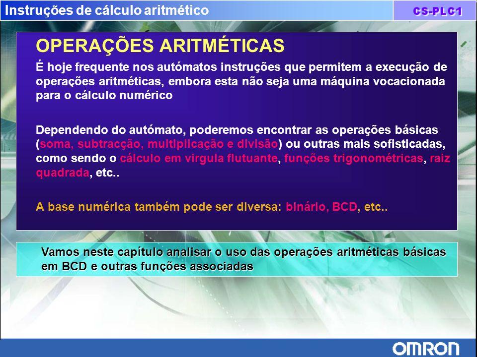 Instruções de cálculo aritmético OPERAÇÕES ARITMÉTICAS É hoje frequente nos autómatos instruções que permitem a execução de operações aritméticas, emb