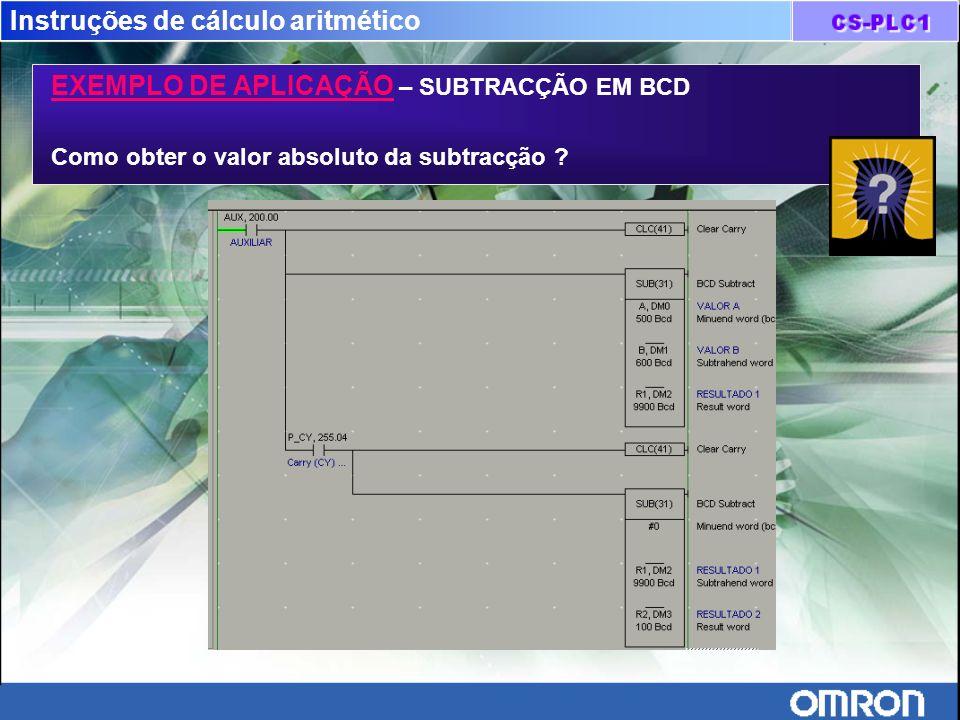 Instruções de cálculo aritmético EXEMPLO DE APLICAÇÃO – SUBTRACÇÃO EM BCD Como obter o valor absoluto da subtracção ?