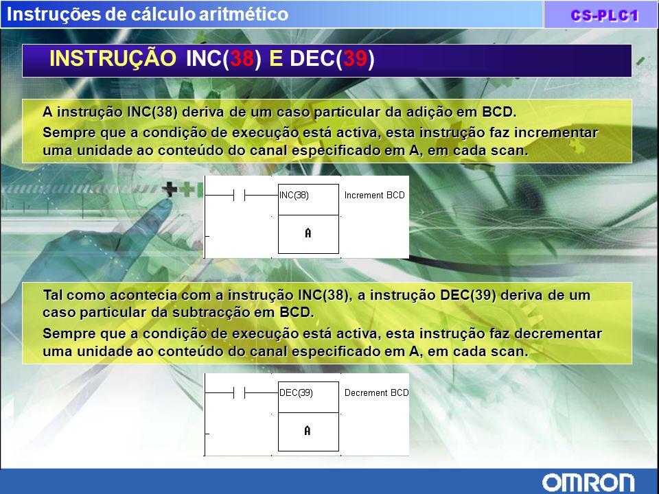 Instruções de cálculo aritmético INSTRUÇÃO INC(38) E DEC(39) A instrução INC(38) deriva de um caso particular da adição em BCD. Sempre que a condição