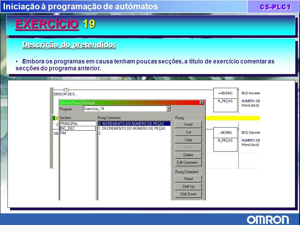 Iniciação à programação de autómatos EXERCÍCIO 19 Descrição do pretendido: Embora os programas em causa tenham poucas secções, a título de exercício c