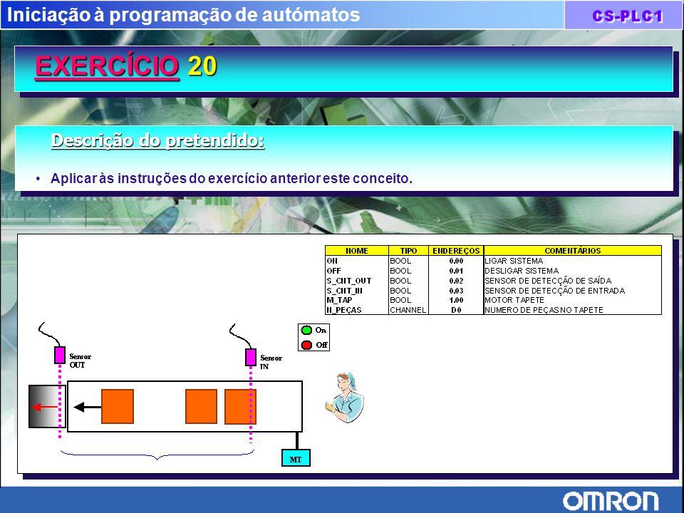 Iniciação à programação de autómatos EXERCÍCIO 20 Descrição do pretendido: Aplicar às instruções do exercício anterior este conceito. Descrição do pre