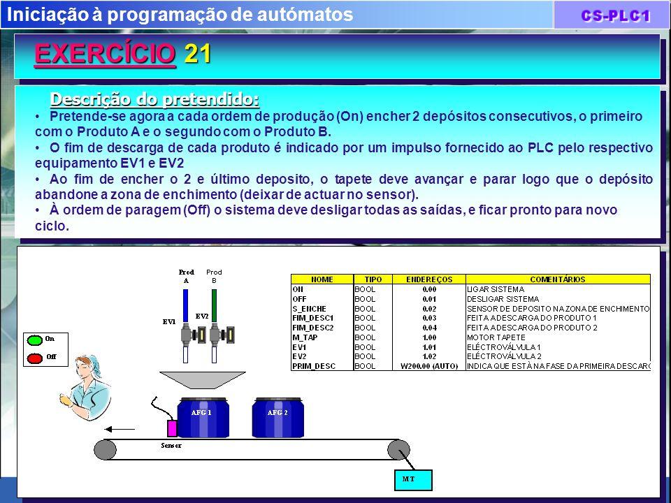 Iniciação à programação de autómatos EXERCÍCIO 21 Descrição do pretendido: Pretende-se agora a cada ordem de produção (On) encher 2 depósitos consecut
