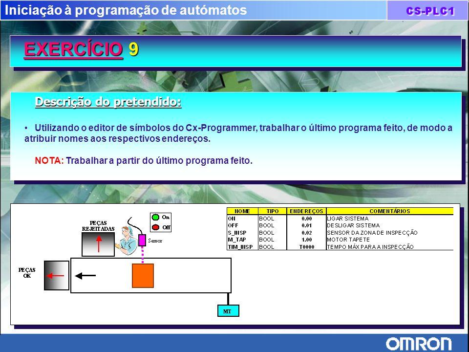 Iniciação à programação de autómatos EXERCÍCIO 9 EXERCÍCIO 9 Descrição do pretendido: Utilizando o editor de símbolos do Cx-Programmer, trabalhar o úl