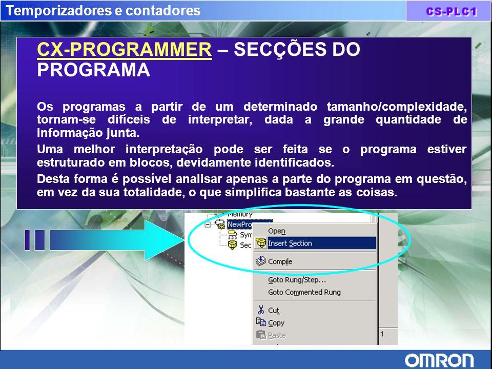 Temporizadores e contadores CX-PROGRAMMER – SECÇÕES DO PROGRAMA Os programas a partir de um determinado tamanho/complexidade, tornam-se difíceis de in