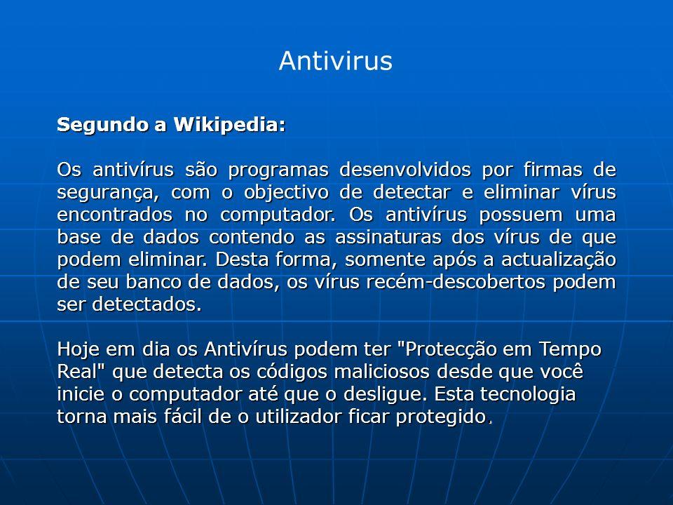 Antivirus Segundo a Wikipedia: Os antivírus são programas desenvolvidos por firmas de segurança, com o objectivo de detectar e eliminar vírus encontrados no computador.