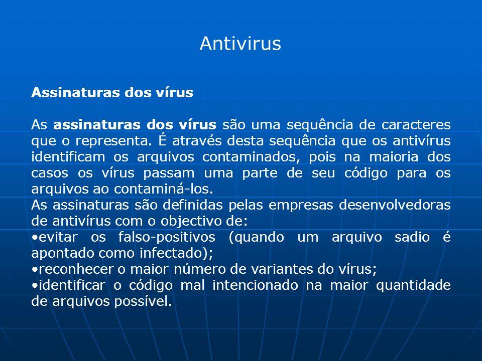 Antivirus Assinaturas dos vírus As assinaturas dos vírus são uma sequência de caracteres que o representa.