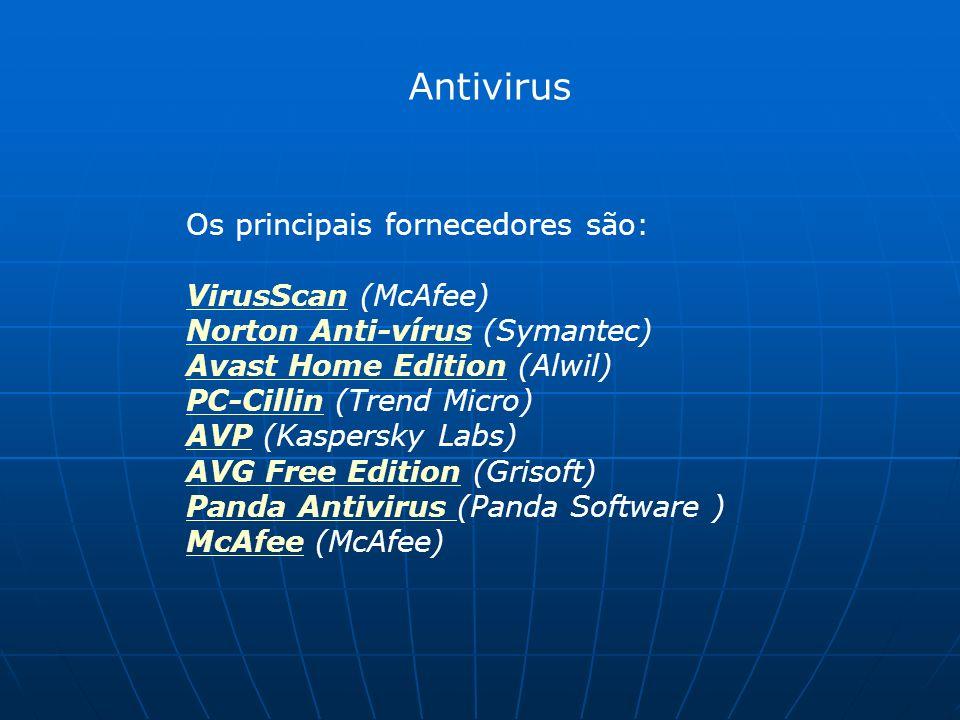 Antivirus Os principais fornecedores são: VirusScanVirusScan (McAfee) Norton Anti-vírus (Symantec) Avast Home Edition (Alwil) PC-Cillin (Trend Micro) AVP (Kaspersky Labs) AVG Free Edition (Grisoft) Panda Antivirus (Panda Software ) McAfee (McAfee) Norton Anti-vírus Avast Home Edition PC-Cillin AVP AVG Free Edition Panda Antivirus McAfee