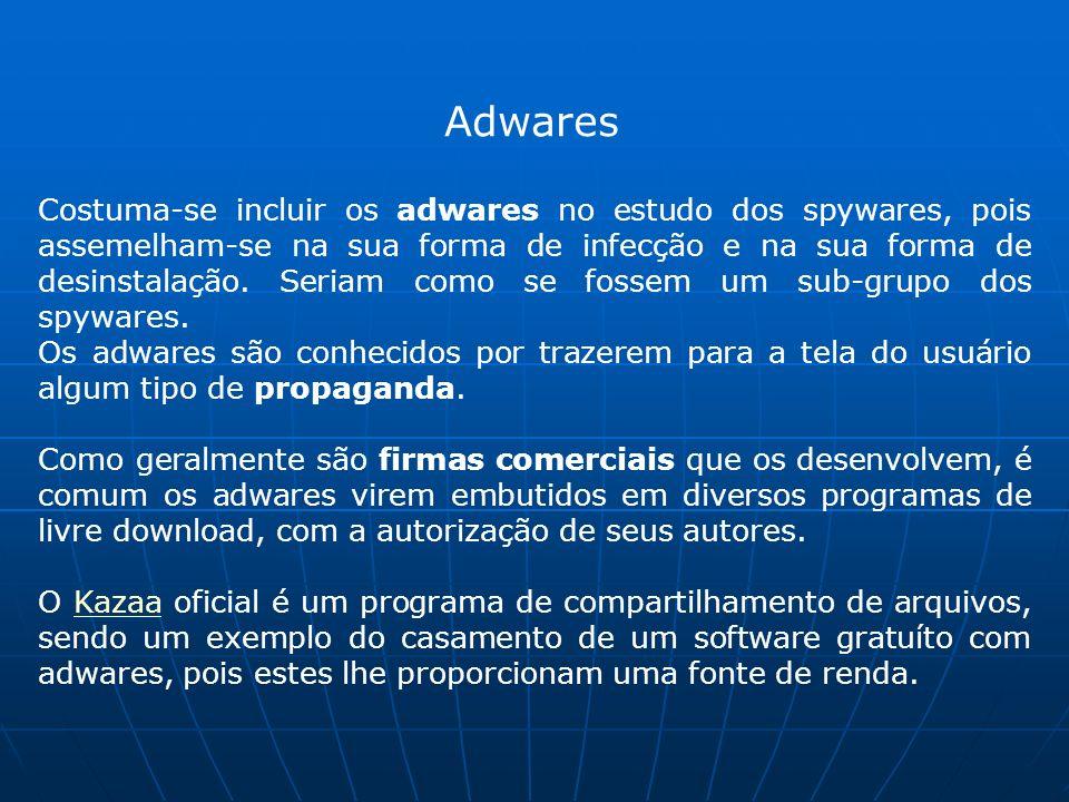 Adwares Costuma-se incluir os adwares no estudo dos spywares, pois assemelham-se na sua forma de infecção e na sua forma de desinstalação.