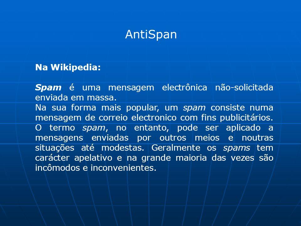 AntiSpan Na Wikipedia: Spam é uma mensagem electrônica não-solicitada enviada em massa.