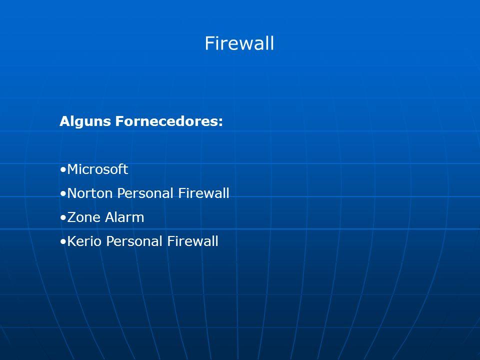 Firewall Alguns Fornecedores: Microsoft Norton Personal Firewall Zone Alarm Kerio Personal Firewall