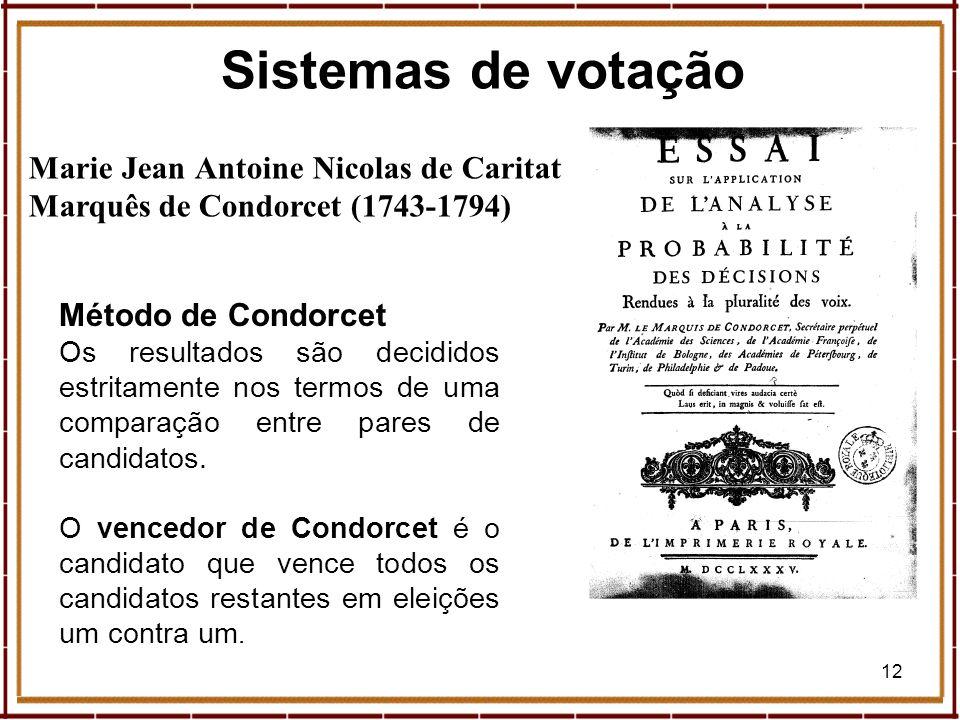 12 Marie Jean Antoine Nicolas de Caritat Marquês de Condorcet (1743-1794) Método de Condorcet Os resultados são decididos estritamente nos termos de u