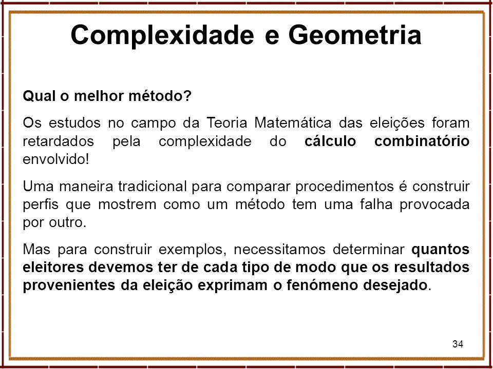 34 Qual o melhor método? Os estudos no campo da Teoria Matemática das eleições foram retardados pela complexidade do cálculo combinatório envolvido! U