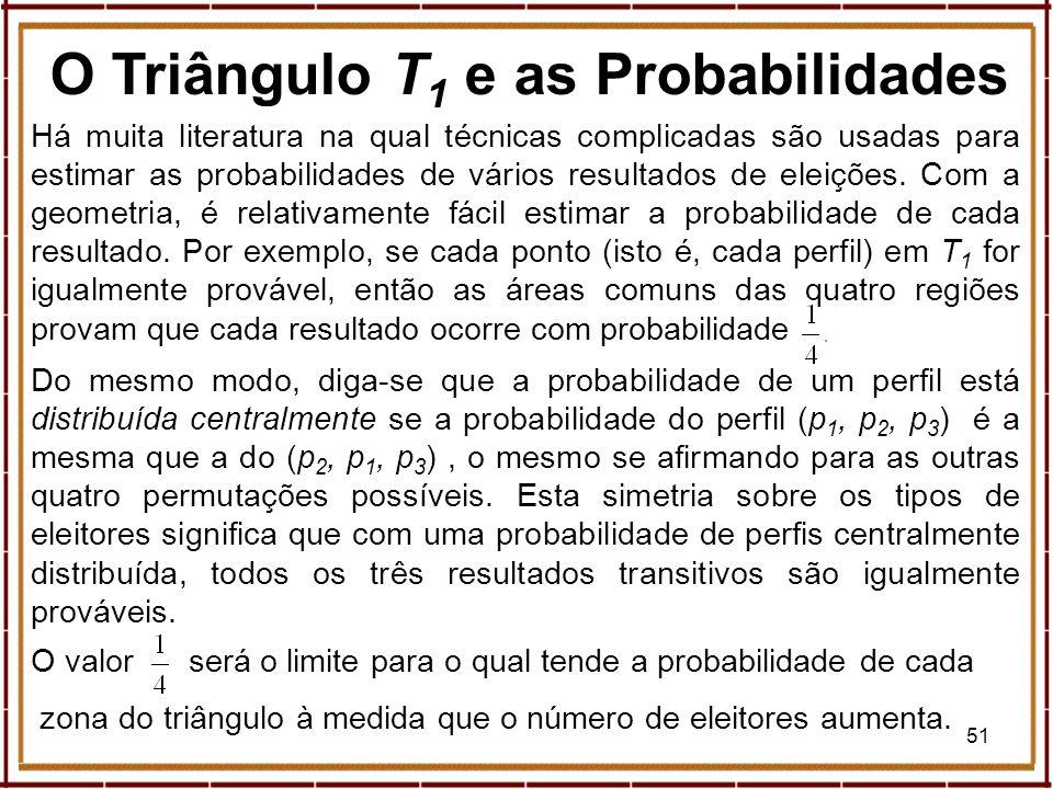 51 O Triângulo T 1 e as Probabilidades Há muita literatura na qual técnicas complicadas são usadas para estimar as probabilidades de vários resultados